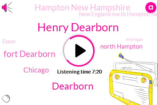 Henry Dearborn,Dearborn,Fort Dearborn,Chicago,North Hampton,Hampton New Hampshire,New England North Hampton New Hampshire,Dave,Michigan,Nave Dearborn Park,New England,Dean,Illinois,David,New Hampshire,O'hare,Elvis Costello,Brian