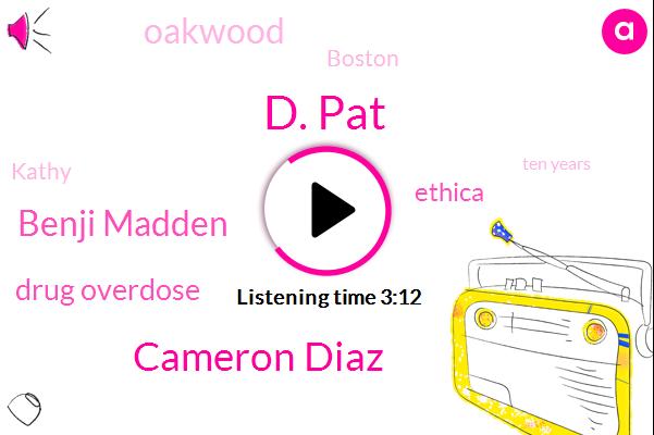 D. Pat,Cameron Diaz,Benji Madden,Drug Overdose,Ethica,Oakwood,Boston,Kathy,Ten Years,Five Years