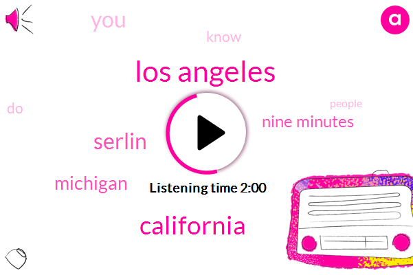 Los Angeles,California,Serlin,Michigan,Nine Minutes