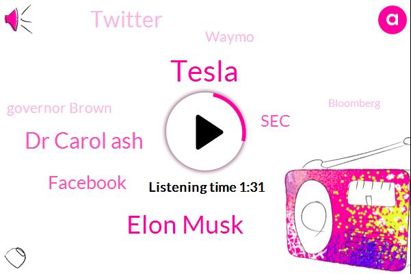 Tesla,Elon Musk,Dr Carol Ash,Facebook,SEC,Twitter,Waymo,Governor Brown,Bloomberg,Intel,Morgan Stanley,Rebecca,FCC,Mitchell,Analyst,CEO