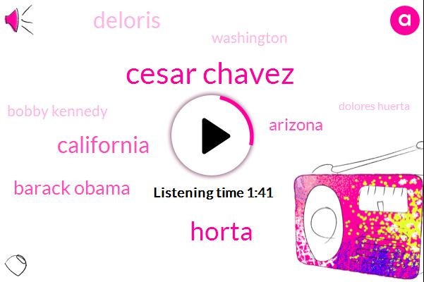 Cesar Chavez,Horta,California,Barack Obama,Arizona,Deloris,Washington,Bobby Kennedy,Dolores Huerta