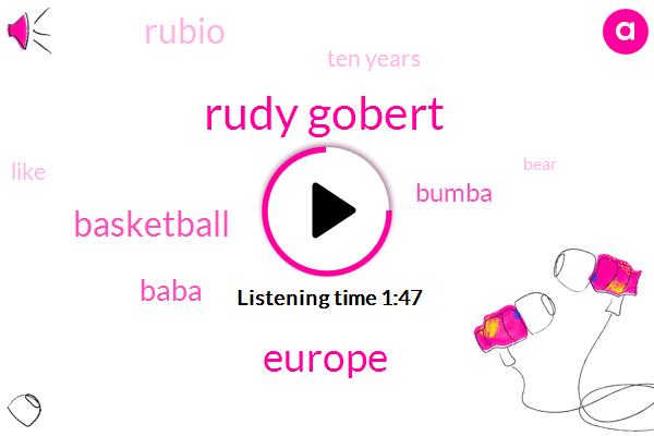 Rudy Gobert,Europe,Basketball,Baba,Bumba,Rubio,Ten Years