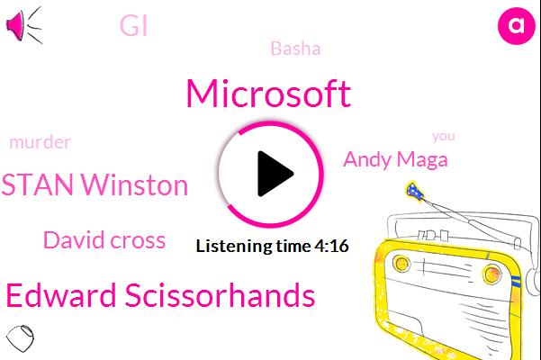 Microsoft,Edward Scissorhands,Stan Winston,David Cross,Andy Maga,GI,Basha,Murder,EVA,Wikipedia,Archer,Engineer,Three Dollars,Ten Years