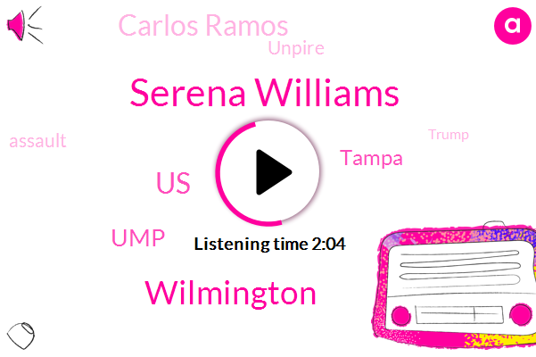 Serena Williams,Wilmington,United States,UMP,Tampa,Carlos Ramos,Unpire,Assault,Donald Trump,Partner,Stephanie,Philadelphia,London,Nathan,Forty Inches