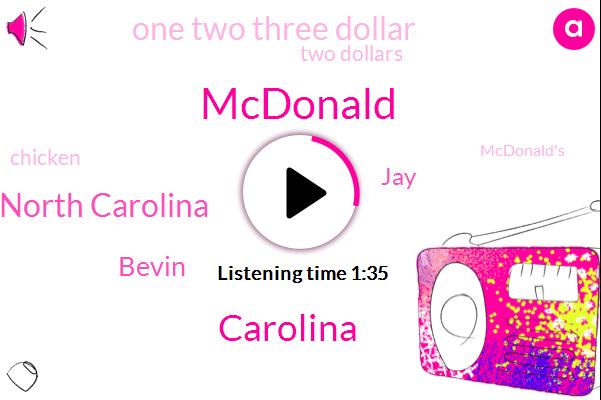 Mcdonald,Carolina,North Carolina,Bevin,JAY,One Two Three Dollar,Two Dollars