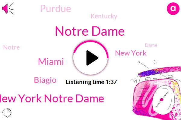 Notre Dame,New York Notre Dame,Miami,Biagio,New York,Purdue,Kentucky