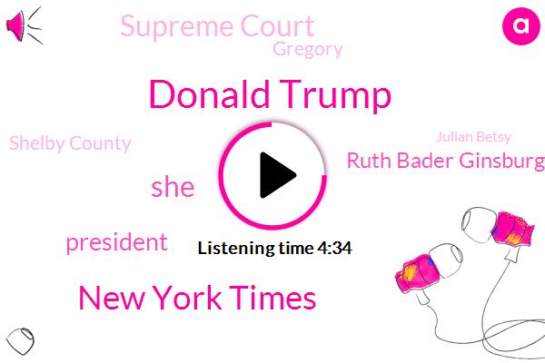 Donald Trump,New York Times,President Trump,Ruth Bader Ginsburg,Supreme Court,Gregory,Shelby County,Julian Betsy,Nina,CUB,Mccarthy