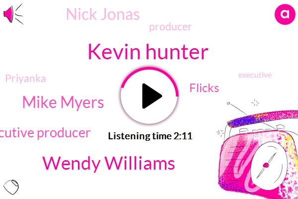 Kevin Hunter,Wendy Williams,Mike Myers,Executive Producer,Flicks,Nick Jonas,Priyanka,Producer,Brianca Chopra,Executive,Mary