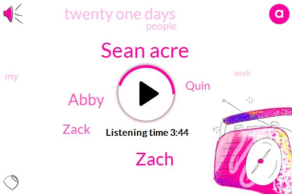 Sean Acre,Zach,Abby,Zack,Quin,Twenty One Days