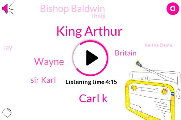 King Arthur,Carl K,Wayne,Sir Karl,Britain,Bishop Baldwin,Thalji,JAY,Keisha Dema,Cain,Wales,Senator,Cardiff,KAY,Squires,MO,Carlisle,Carl,KEI