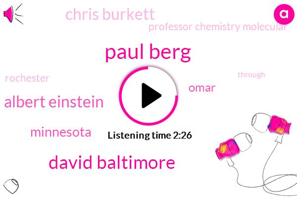 Paul Berg,David Baltimore,Albert Einstein,Minnesota,Omar,Chris Burkett,Professor Chemistry Molecular,Rochester