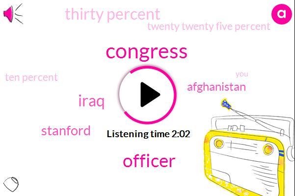 Congress,Officer,Iraq,David,Stanford,Afghanistan,Thirty Percent,Twenty Twenty Five Percent,Ten Percent