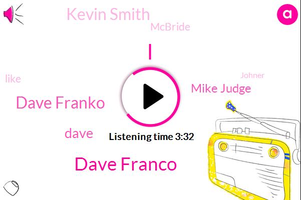 Dave Franco,Dave Franko,Dave,Mike Judge,Kevin Smith,Mcbride,Johner,Louis,Tennessee