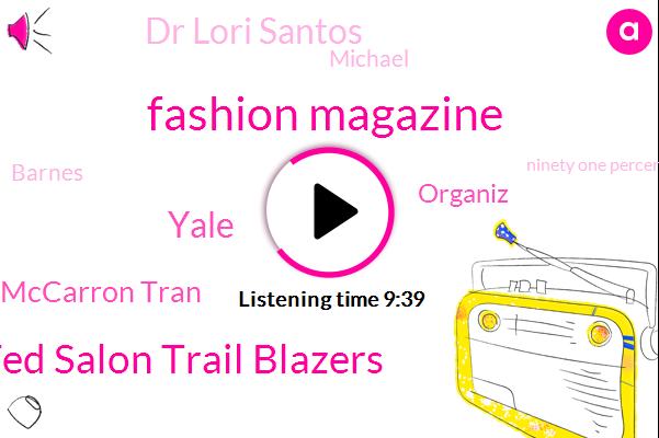 Fashion Magazine,Ted Salon Trail Blazers,Beckham Mccarron Tran,Yale,Organiz,Dr Lori Santos,Michael,Barnes,Ninety One Percent,Five Years,Six Months,Ten Years