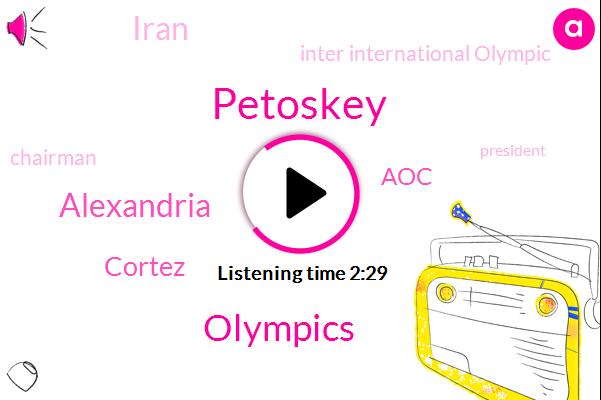Petoskey,Olympics,Alexandria,Cortez,AOC,Iran,Inter International Olympic,Chairman,President Trump,Thomas Bach,Neil,Representative,Casio