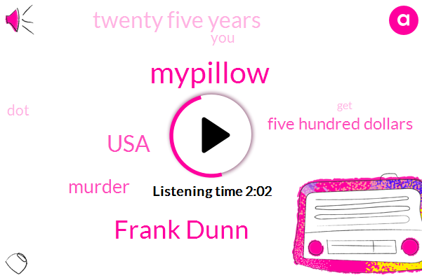 Frank Dunn,Mypillow,USA,Murder,Five Hundred Dollars,Twenty Five Years