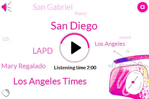 San Diego,Los Angeles Times,Lapd,Mary Regalado,Los Angeles,San Gabriel,Navy,United States,Assault,Francis