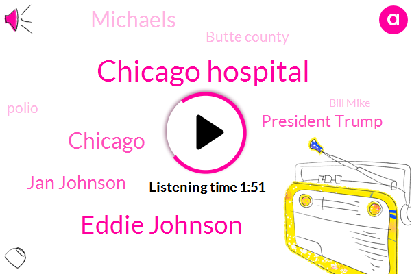 Chicago Hospital,Eddie Johnson,Chicago,Jan Johnson,President Trump,Michaels,Butte County,Polio,Bill Mike,CDC,Francis.,California,Superintendent,Officer,Ninety Percent,Five Years