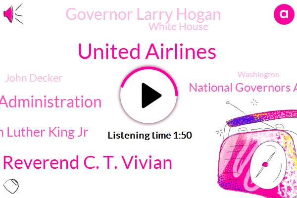 United Airlines,Reverend C. T. Vivian,Federal Administration,Reverend Martin Luther King Jr,National Governors Association,Governor Larry Hogan,White House,John Decker,Washington,Peoria,Illinois,Montgomery,United States,Silda Fox,Geneco,United