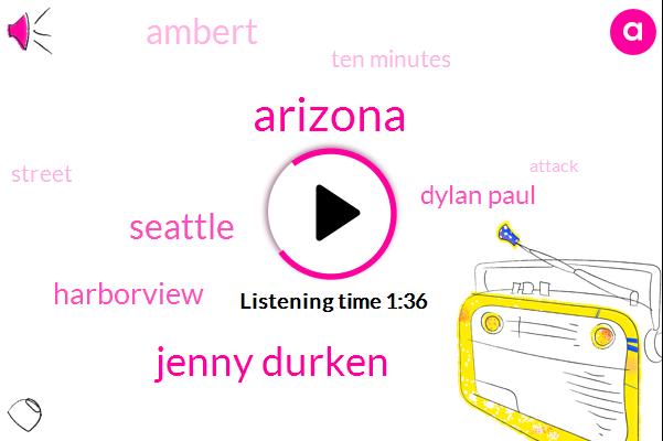 Arizona,Jenny Durken,Seattle,Harborview,Dylan Paul,Ambert,Ten Minutes
