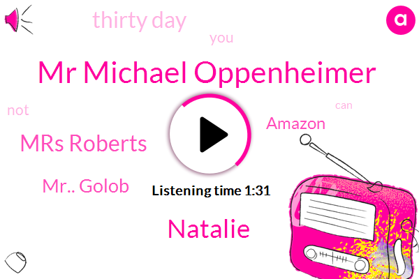 Mr Michael Oppenheimer,Natalie,Mrs Roberts,Mr.. Golob,Amazon,Thirty Day