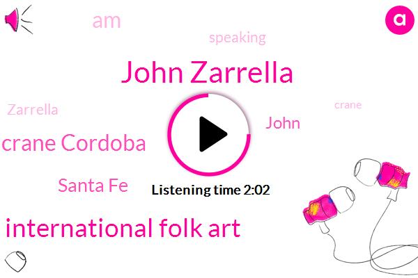 John Zarrella,Museum Of International Folk Art,Crane Cordoba,Santa Fe
