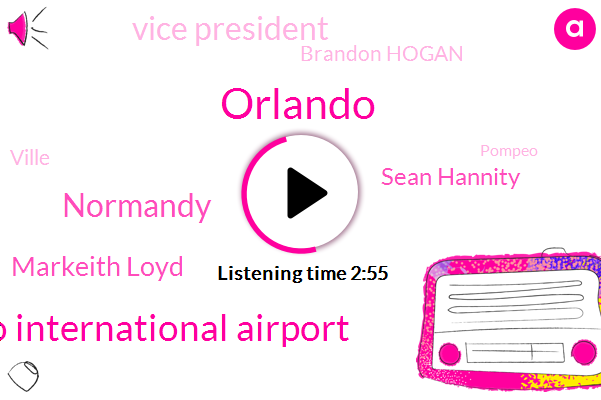 Orlando,Orlando International Airport,Normandy,Markeith Loyd,Sean Hannity,Vice President,Brandon Hogan,Ville,Pompeo,Senator Lindsey Graham,Pence,George Waldenberger,Chris Torn,Jimmy Dupree,Whitten,Eisenhower