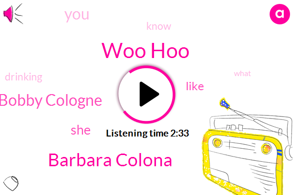 Woo Hoo,Barbara Colona,Bobby Cologne