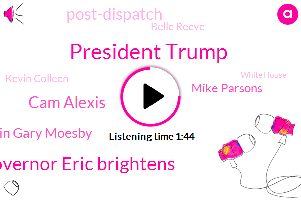 President Trump,Governor Eric Brightens,Cam Alexis,Captain Gary Moesby,Mike Parsons,Post-Dispatch,Belle Reeve,Kevin Colleen,White House,PGA,Marlins,Marcellus Williams,Department Of Labor,Missouri,Rodney Davis,United States,Advisor,National Council,Congressman,Godfrey