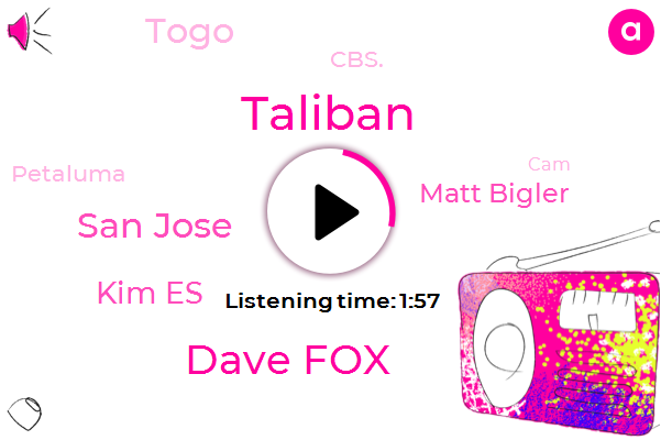 Taliban,Dave Fox,San Jose,Kim Es,Matt Bigler,Togo,Cbs.,Petaluma,CAM,Fremont,Maori,San Francisco,Three Days