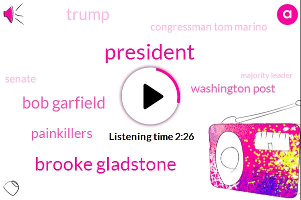 Brooke Gladstone,Bob Garfield,President Trump,Painkillers,Washington Post,Donald Trump,Congressman Tom Marino,Senate,Majority Leader,Mitch Mcconnell,Economic Development,Presidential Campaign,Heroin,Pennsylvania,Sixty Minutes