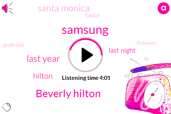 Samsung,Beverly Hilton,Last Year,Hilton,Last Night,Santa Monica,Twice,Android,Budapest,China,Lauren,Delaware,One Thousand,One Shoe,Nasr,Ten Minutes,ONE,Beverly,First,Tower Hotel