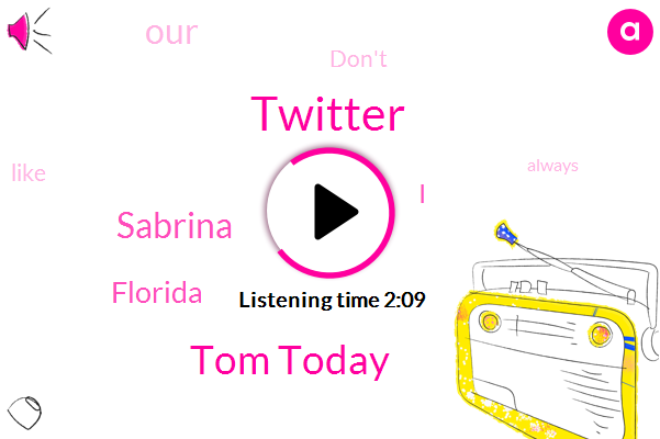 Twitter,Tom Today,Sabrina,Florida