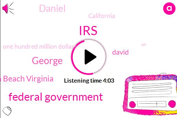 IRS,Federal Government,George,David Virginia Beach Virginia,David,Daniel,California,One Hundred Million Dollars