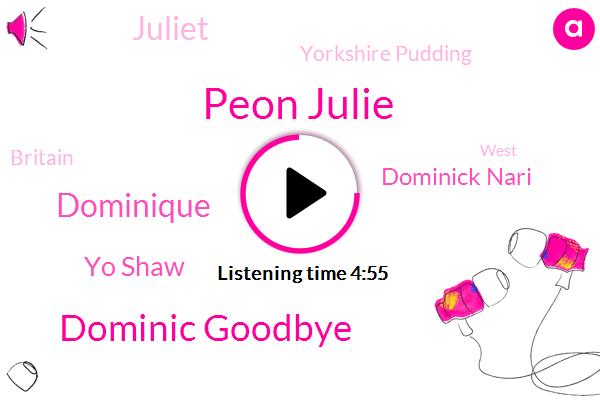 Peon Julie,Dominic Goodbye,Dominique,Yo Shaw,Dominick Nari,Britain,Yorkshire Pudding,West,Fraud,Dayton,Juliet,Gitten,Gnheim