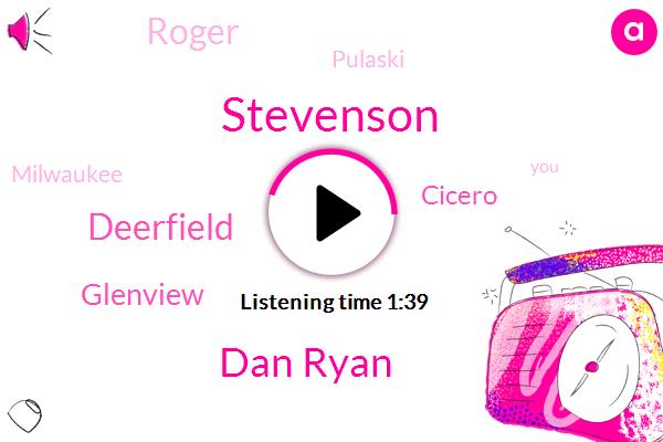 Stevenson,Dan Ryan,Deerfield,Glenview,Cicero,Roger,Pulaski,Milwaukee
