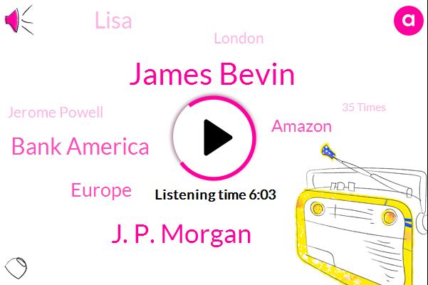James Bevin,J. P. Morgan,Bank America,Europe,Amazon,Lisa,London,Jerome Powell,35 Times,Rob Price,10 Year Yields Act,Microsoft,Bloomberg Television,Apple,Tomorrow,3%,John,Yesterday,SIX