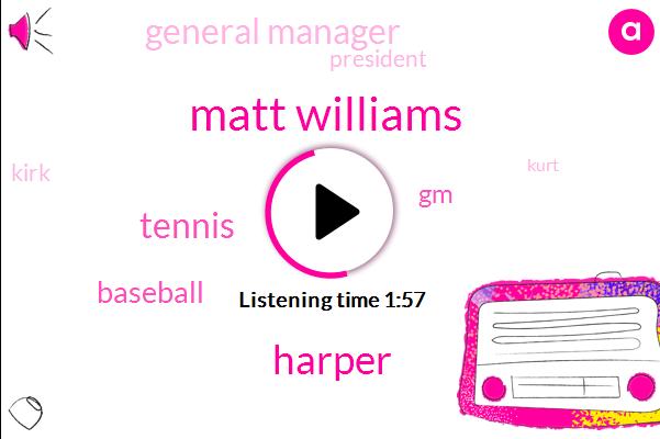Matt Williams,Tennis,Baseball,GM,General Manager,President Trump,Harper,Kirk,Kurt,Thirteen Fourteen Years