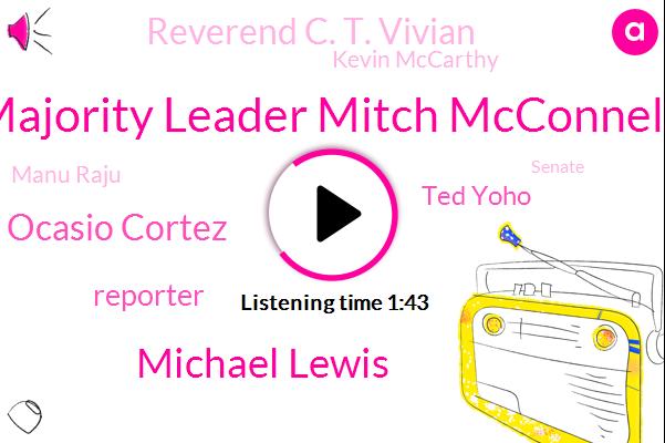 Majority Leader Mitch Mcconnell,Michael Lewis,Alexandria Ocasio Cortez,Reporter,Ted Yoho,Reverend C. T. Vivian,Kevin Mccarthy,Manu Raju,Senate,GOP,Zach