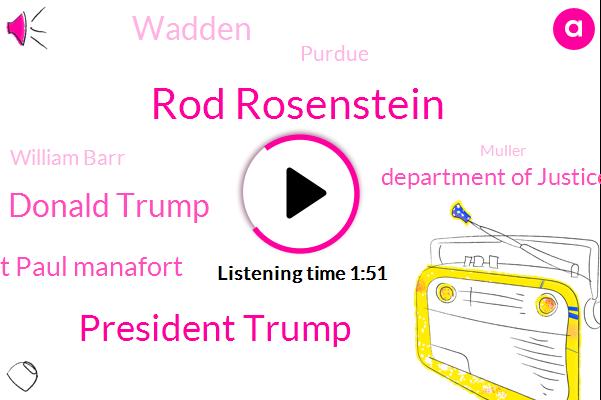 Rod Rosenstein,President Trump,Donald Trump,Paul Manafort Paul Manafort,Department Of Justice,Wadden,ABC,Purdue,William Barr,Muller,Tyler Trent,Constantine,Carmel,Attorney,Two Years