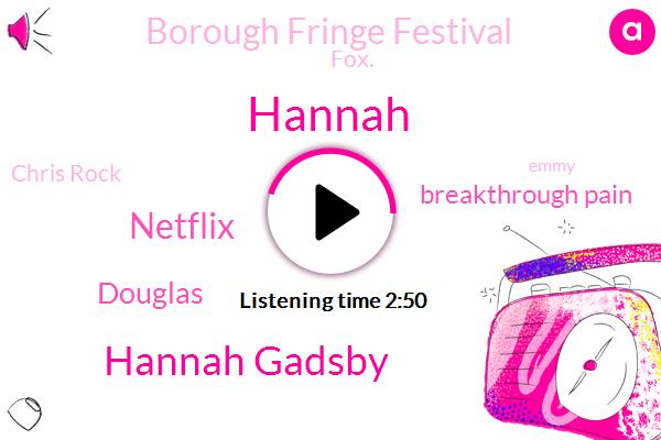 Hannah Gadsby,Hannah,Netflix,Douglas,Breakthrough Pain,Borough Fringe Festival,Fox.,Chris Rock,Emmy,Melbourne,Assault,Intern,Nanette,Australia