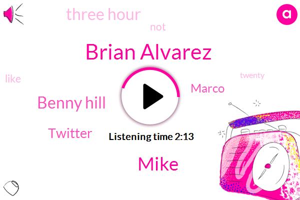 Brian Alvarez,Mike,Benny Hill,Twitter,Marco,Three Hour