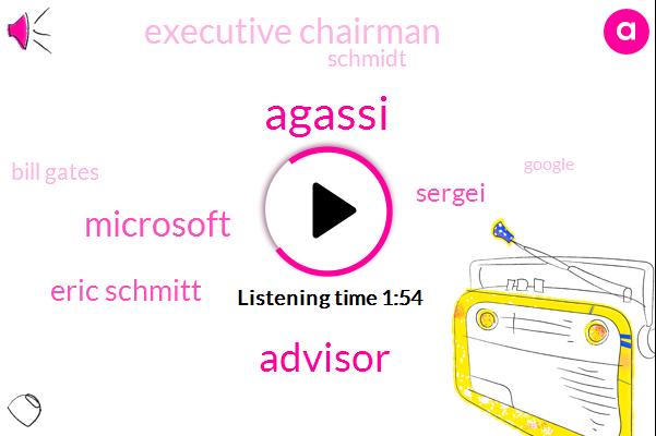 Agassi,Advisor,Microsoft,Eric Schmitt,Sergei,Executive Chairman,Schmidt,Bill Gates,Google