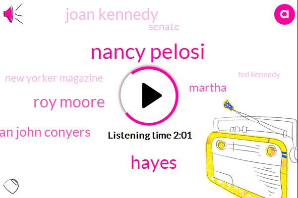 Nancy Pelosi,Hayes,Roy Moore,Congressman John Conyers,Martha,Joan Kennedy,Senate,New Yorker Magazine,Ted Kennedy,Bill Clinton,Twenty Seven Thousand Dollars,Fifty Two Years,38 Years