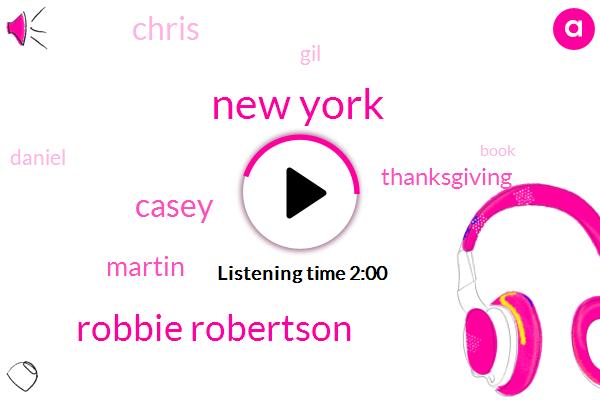 New York,Robbie Robertson,Casey,Martin,Thanksgiving,Chris,GIL,Daniel