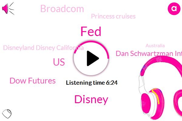 FED,Disney,United States,Dow Futures,Dan Schwartzman Interest Brown,Broadcom,Princess Cruises,Disneyland Disney California,Australia,Ceo John Schwartz,Baseball,New York City,Lowes,France,Asia