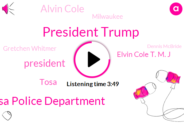 President Trump,Wauwatosa Police Department,Tosa,Elvin Cole T. M. J,Alvin Cole,Milwaukee,Gretchen Whitmer,Dennis Mcbride,Officer,Jeff Pegasus,United States,Wittmer,Justice Department,W T. M J Breaking News Center,Mike Pence,Vice President,Cole,America,Force Officer Mensa