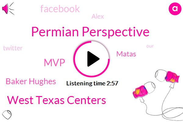 Permian Perspective,West Texas Centers,MVP,Baker Hughes,Matas,Facebook,Alex,Twitter