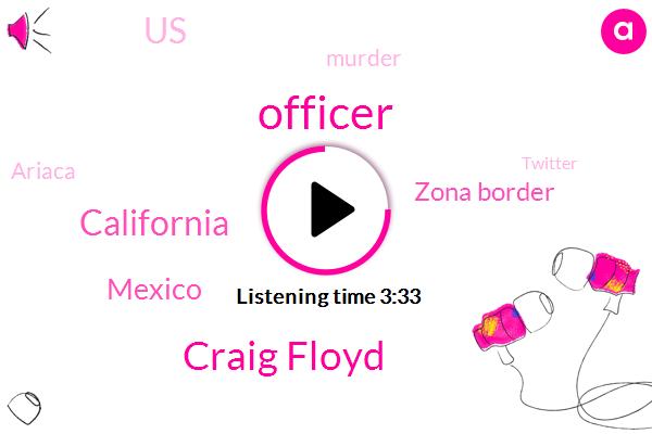 Officer,Craig Floyd,California,Mexico,Zona Border,United States,Murder,Ariaca,Twitter,Fresno County,Newman,DU,Bakersfield,Kern County,CEO