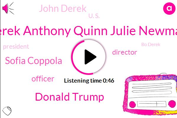Derek Anthony Quinn Julie Newmar,Donald Trump,Sofia Coppola,Officer,Director,John Derek,U. S.,President Trump,Bo Derek